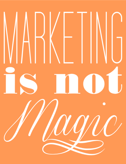 marketing is not magic